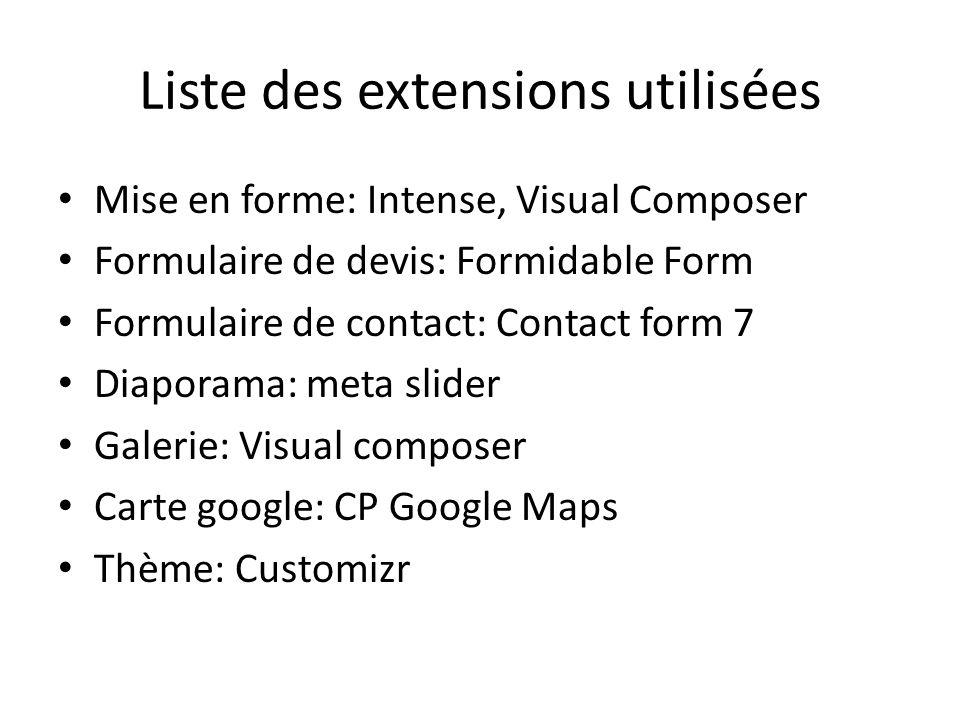 Liste des extensions utilisées Mise en forme: Intense, Visual Composer Formulaire de devis: Formidable Form Formulaire de contact: Contact form 7 Diap