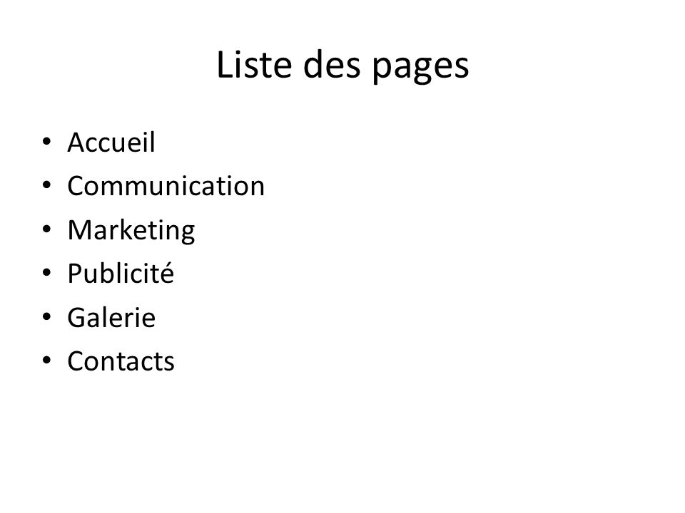 Liste des pages Accueil Communication Marketing Publicité Galerie Contacts