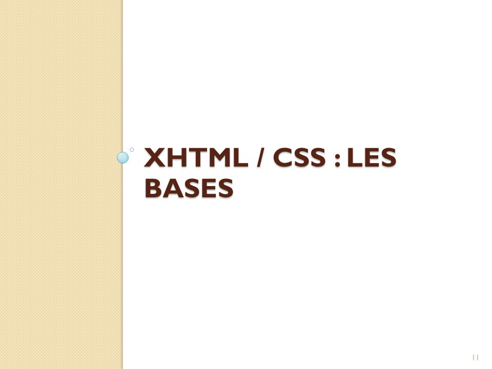 XHTML / CSS : LES BASES 11