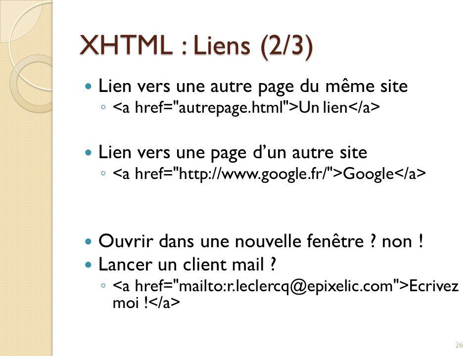 XHTML : Liens (2/3) Lien vers une autre page du même site ◦ Un lien Lien vers une page d'un autre site ◦ Google Ouvrir dans une nouvelle fenêtre .