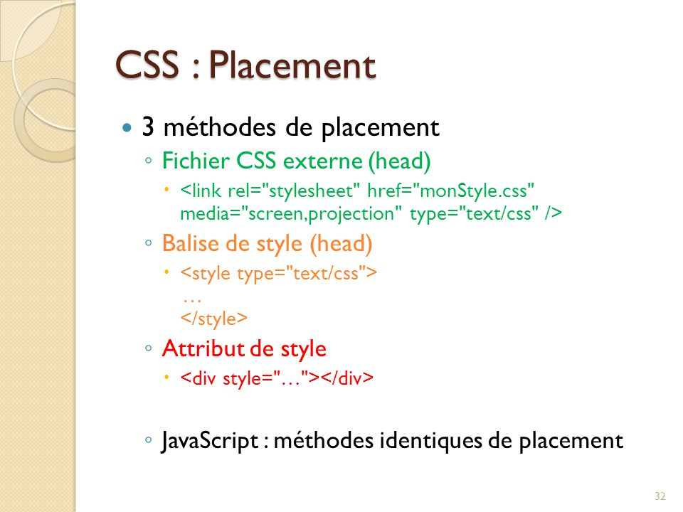 CSS : Placement 3 méthodes de placement ◦ Fichier CSS externe (head)  ◦ Balise de style (head)  … ◦ Attribut de style  ◦ JavaScript : méthodes iden