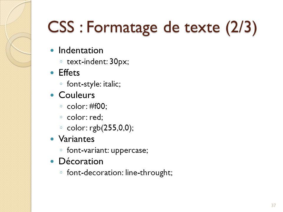 CSS : Formatage de texte (3/3) Fonds ◦ background-color: black; ◦ background-image: url( ../images/neige.png ); ◦ background-attachment: fixed; ◦ background-repeat: no-repeat; ◦ background-position: top right; background: url(…) no-repeat top right fixed; 38