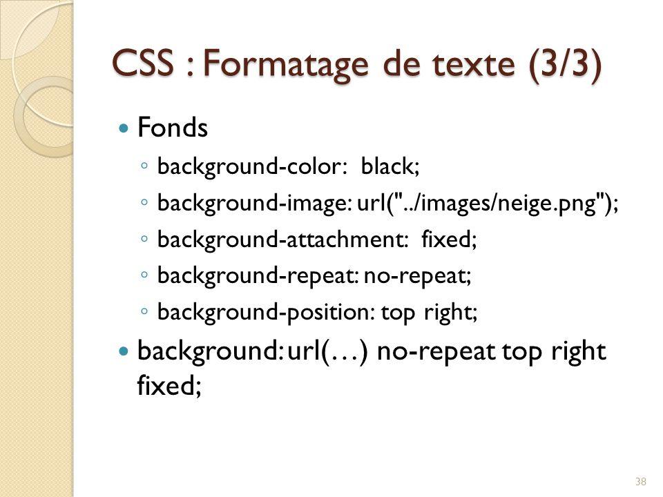 CSS : Formatage de texte (3/3) Fonds ◦ background-color: black; ◦ background-image: url(