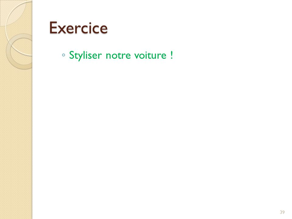 Exercice ◦ Styliser notre voiture ! 39