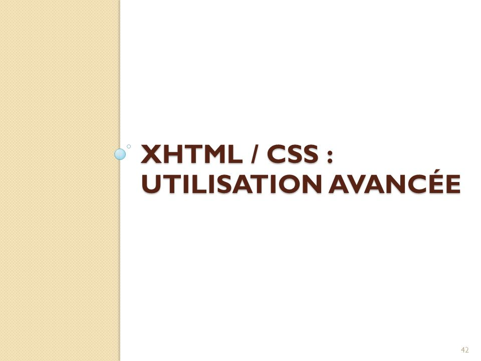 XHTML / CSS : UTILISATION AVANCÉE 42