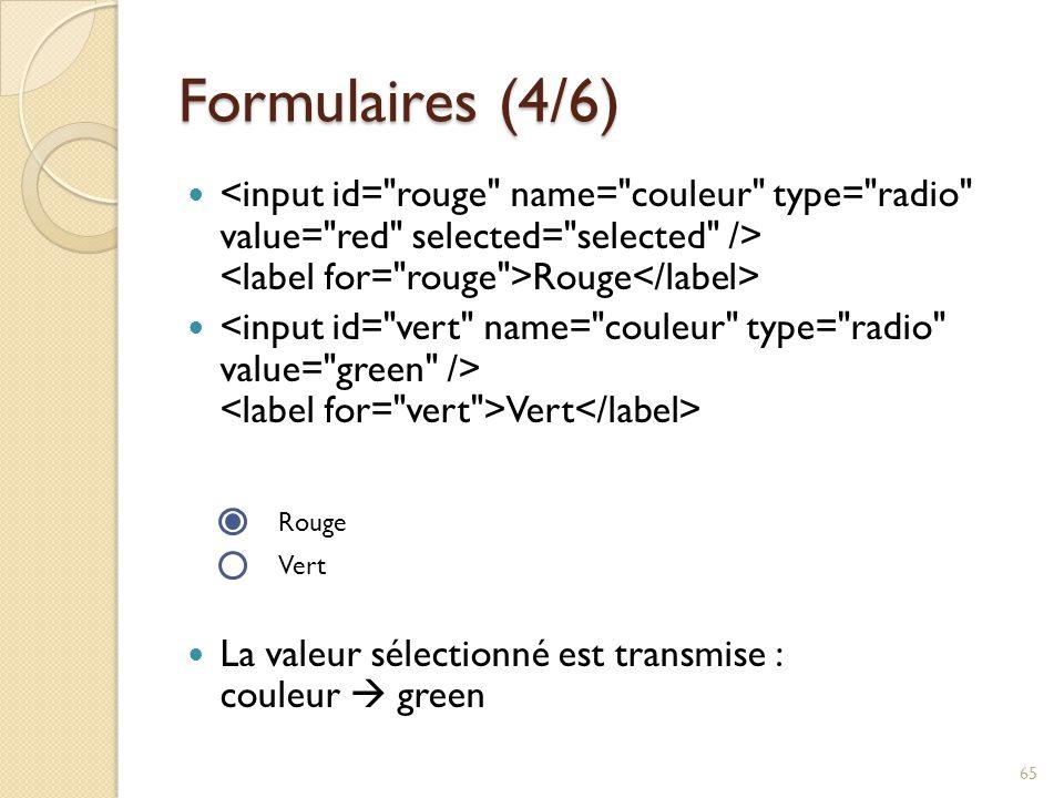 Formulaires (4/6) Rouge Vert La valeur sélectionné est transmise : couleur  green 65 Rouge Vert
