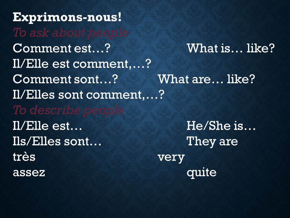 Exprimons-nous! To ask about people Comment est…?What is… like? Il/Elle est comment,…? Comment sont…?What are… like? Il/Elles sont comment,…? To descr