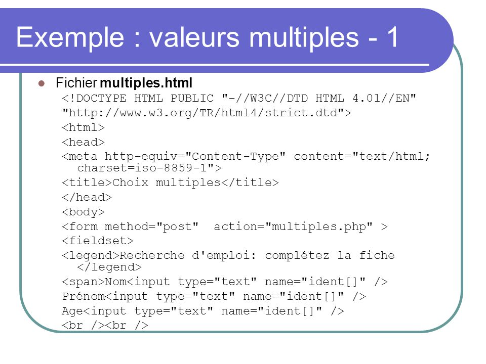 Exemple : valeurs multiples - 1 Fichier multiples.html <!DOCTYPE HTML PUBLIC