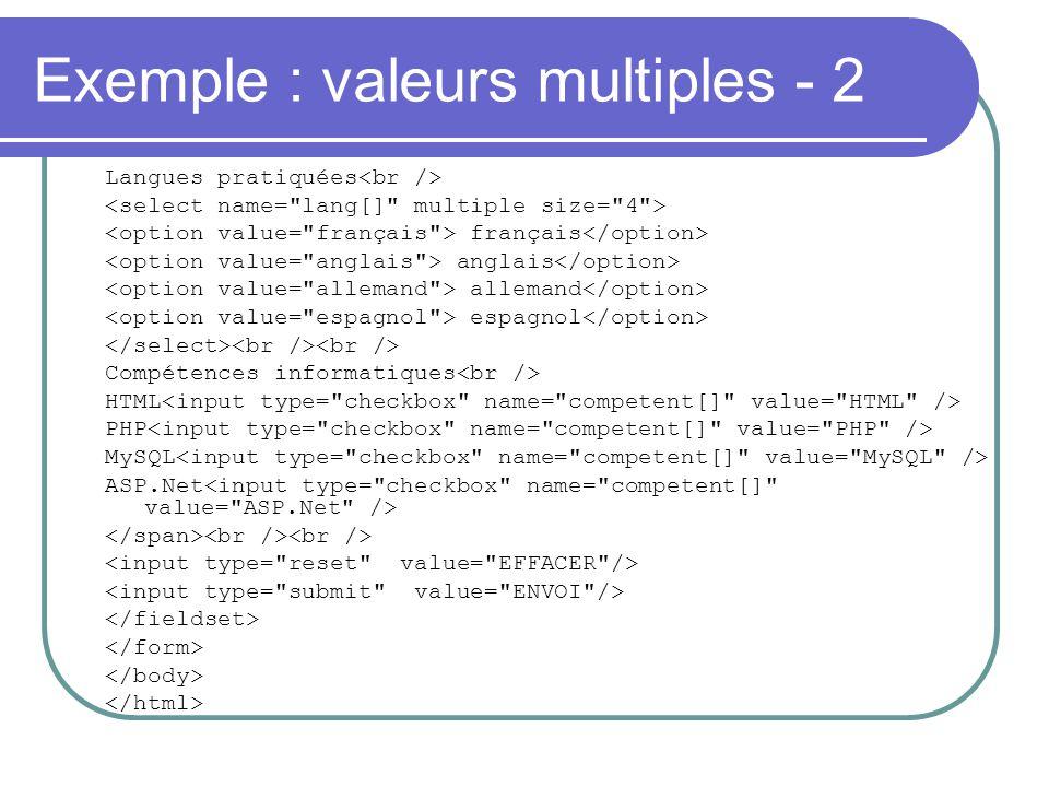 Exemple : valeurs multiples - 2 Langues pratiquées français anglais allemand espagnol Compétences informatiques HTML PHP MySQL ASP.Net