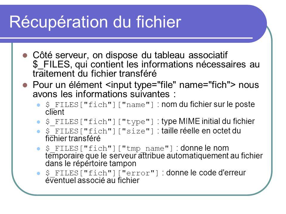 Récupération du fichier Côté serveur, on dispose du tableau associatif $_FILES, qui contient les informations nécessaires au traitement du fichier tra