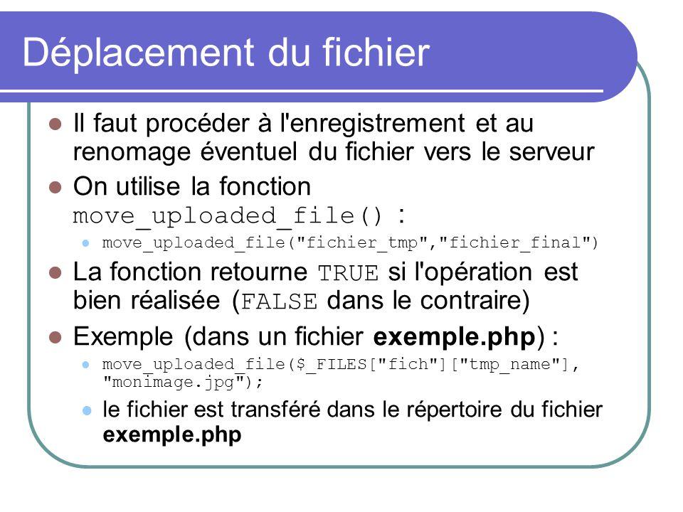 Déplacement du fichier Il faut procéder à l'enregistrement et au renomage éventuel du fichier vers le serveur On utilise la fonction move_uploaded_fil