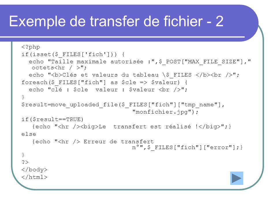 Exemple de transfer de fichier - 2 <?php if(isset($_FILES['fich'])) { echo