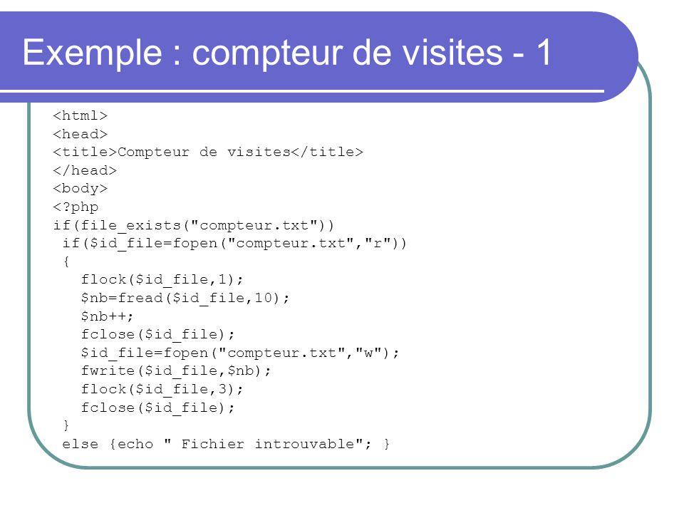 Exemple : compteur de visites - 1 Compteur de visites <?php if(file_exists(