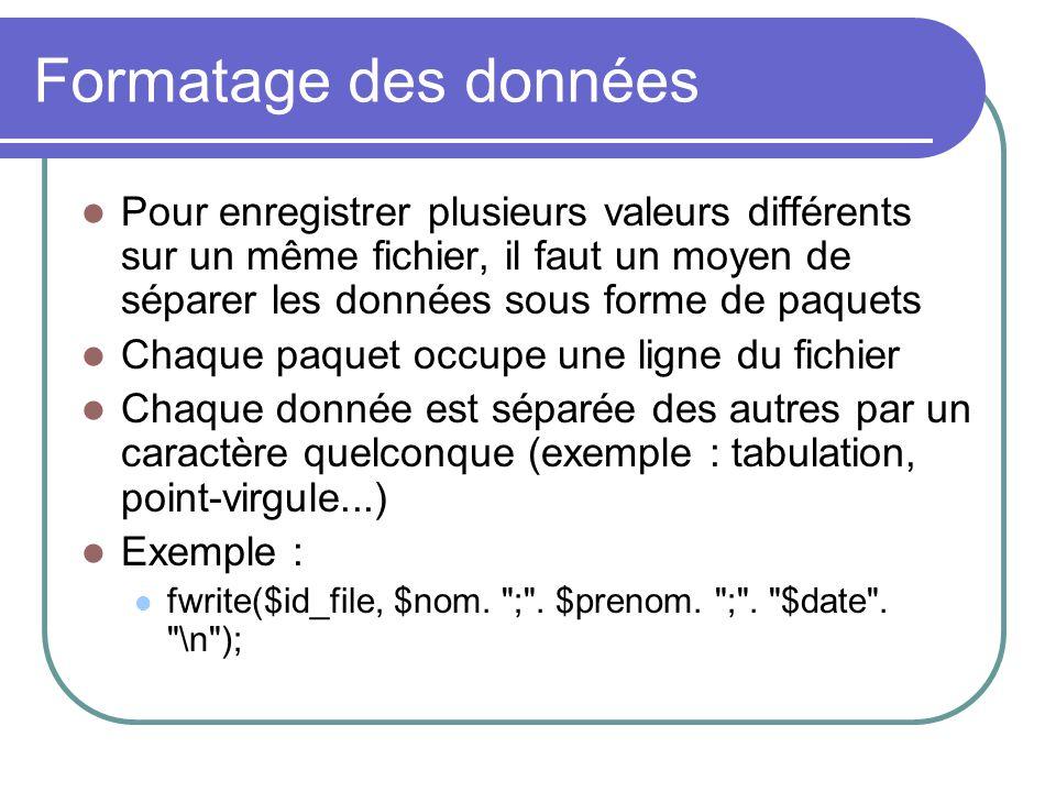 Formatage des données Pour enregistrer plusieurs valeurs différents sur un même fichier, il faut un moyen de séparer les données sous forme de paquets