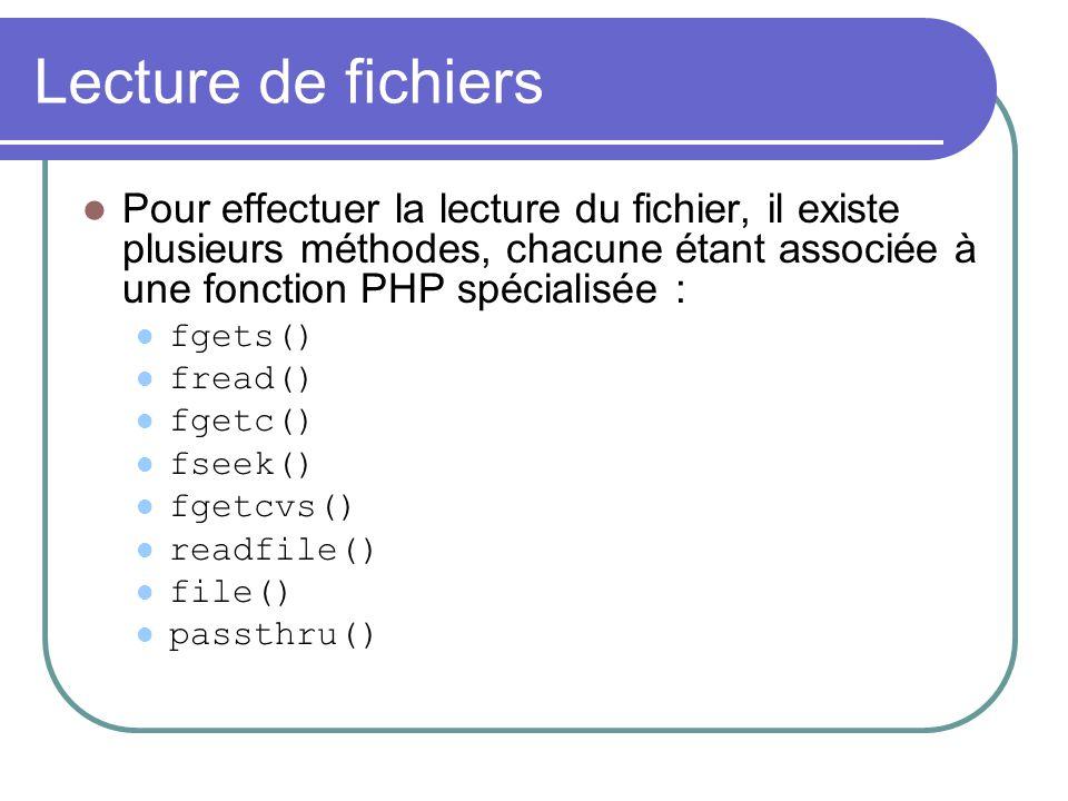 Lecture de fichiers Pour effectuer la lecture du fichier, il existe plusieurs méthodes, chacune étant associée à une fonction PHP spécialisée : fgets(