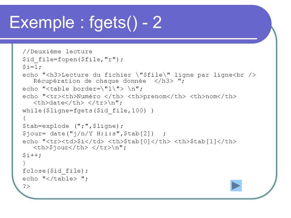 Exemple : fgets() - 2 //Deuxième lecture $id_file=fopen($file,