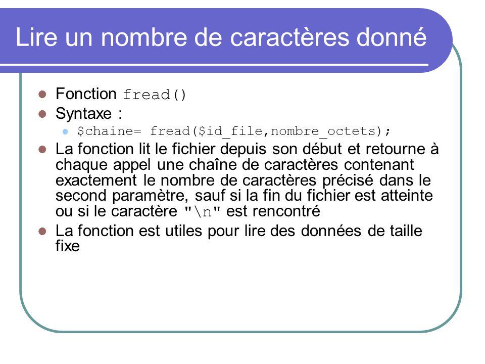 Lire un nombre de caractères donné Fonction fread() Syntaxe : $chaine= fread($id_file,nombre_octets); La fonction lit le fichier depuis son début et r