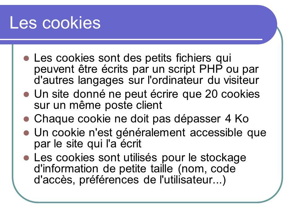Les cookies Les cookies sont des petits fichiers qui peuvent être écrits par un script PHP ou par d'autres langages sur l'ordinateur du visiteur Un si