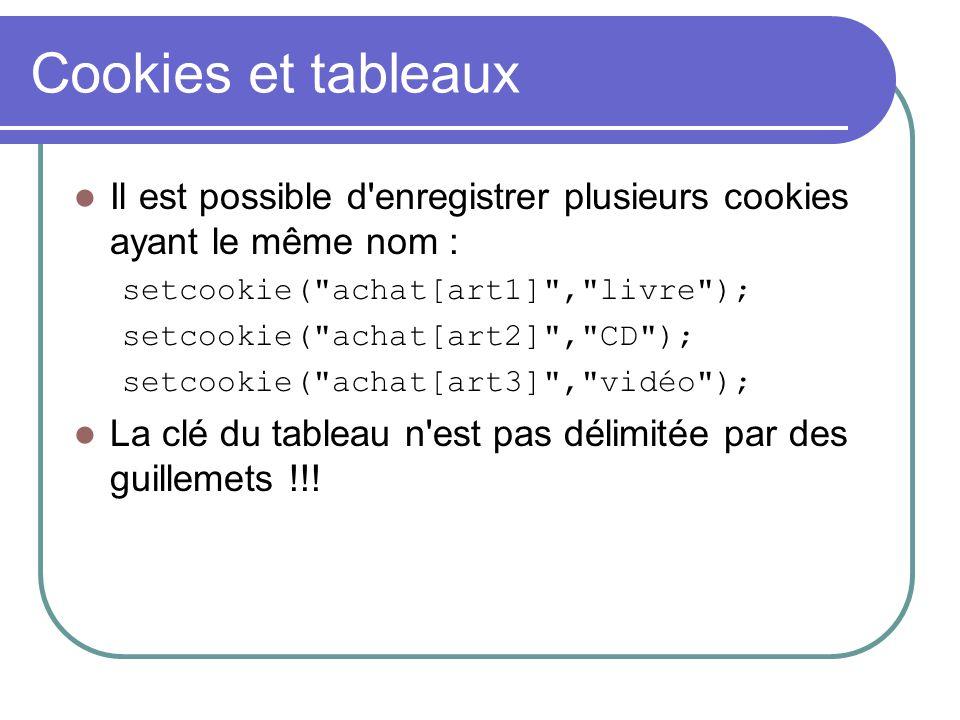Cookies et tableaux Il est possible d'enregistrer plusieurs cookies ayant le même nom : setcookie(