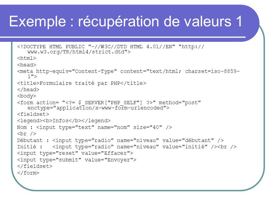 Exemple : récupération de valeurs 1 Formulaire traité par PHP