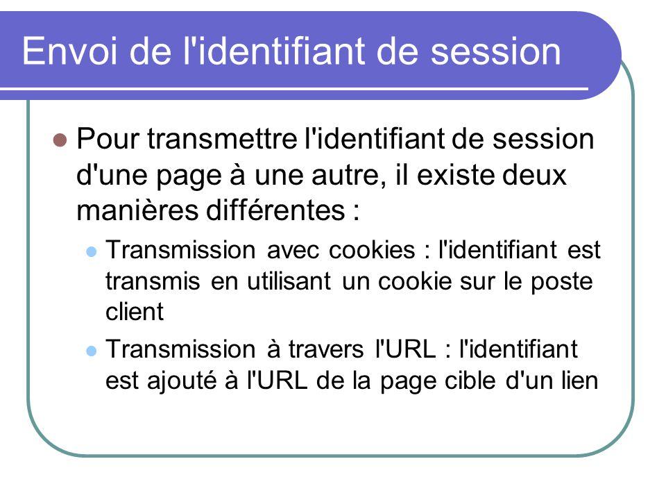 Envoi de l'identifiant de session Pour transmettre l'identifiant de session d'une page à une autre, il existe deux manières différentes : Transmission