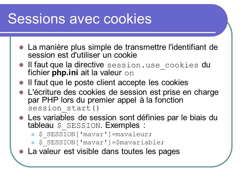 Sessions avec cookies La manière plus simple de transmettre l'identifiant de session est d'utiliser un cookie Il faut que la directive session.use_coo