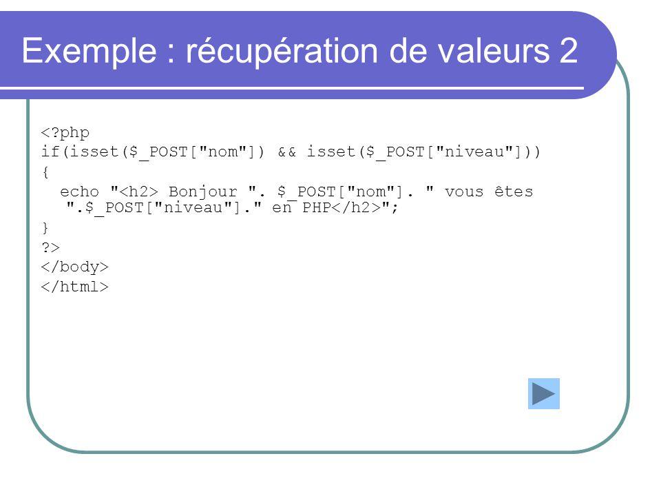 Exemple : récupération de valeurs 2 <?php if(isset($_POST[