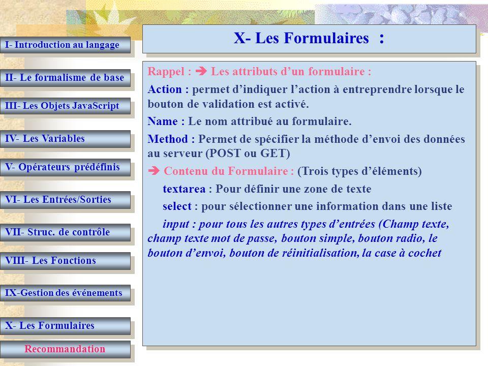 I- Introduction au langage II- Le formalisme de base III- Les Objets JavaScript IV- Les Variables V- Opérateurs prédéfinis VI- Les Entrées/Sorties VII- Struc.