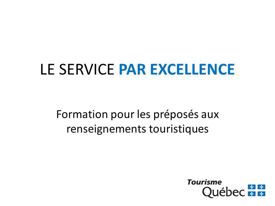 LE SERVICE PAR EXCELLENCE Formation pour les préposés aux renseignements touristiques