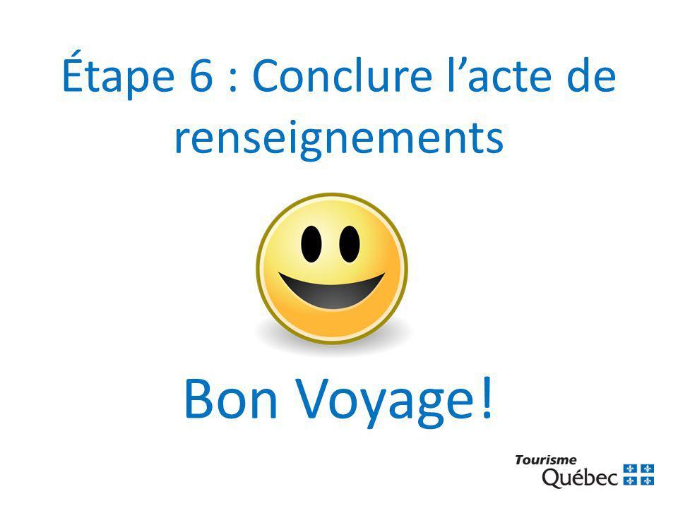 Étape 6 : Conclure l'acte de renseignements Bon Voyage!