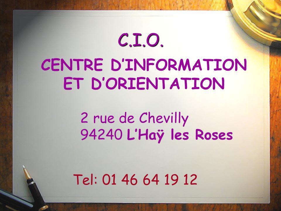 C.I.O. CENTRE D'INFORMATION ET D'ORIENTATION 2 rue de Chevilly 94240 L'Haÿ les Roses Tel: 01 46 64 19 12