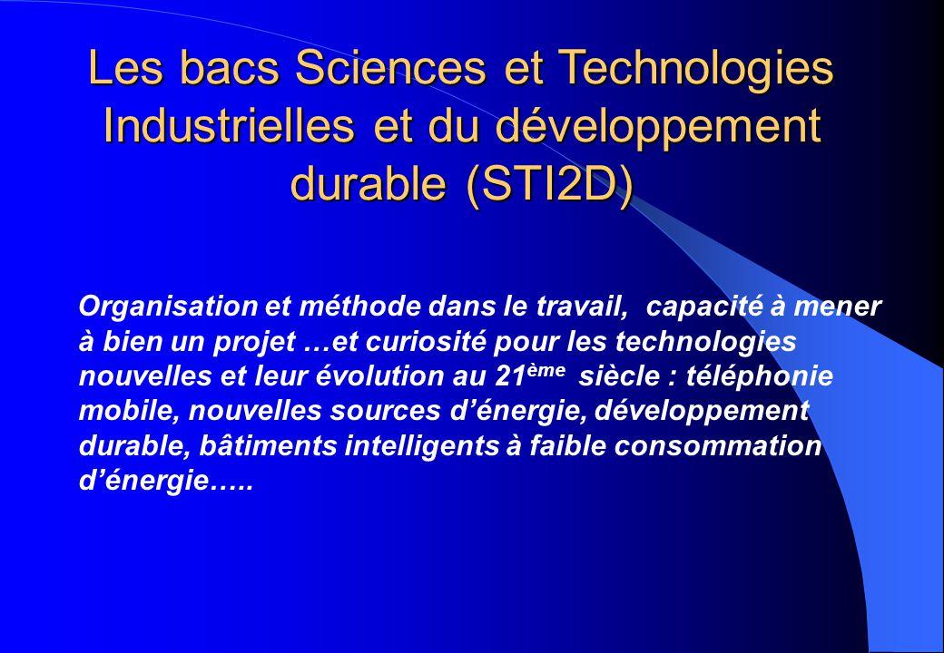 Les bacs Sciences et Technologies Industrielles et du développement durable (STI2D) Organisation et méthode dans le travail, capacité à mener à bien u