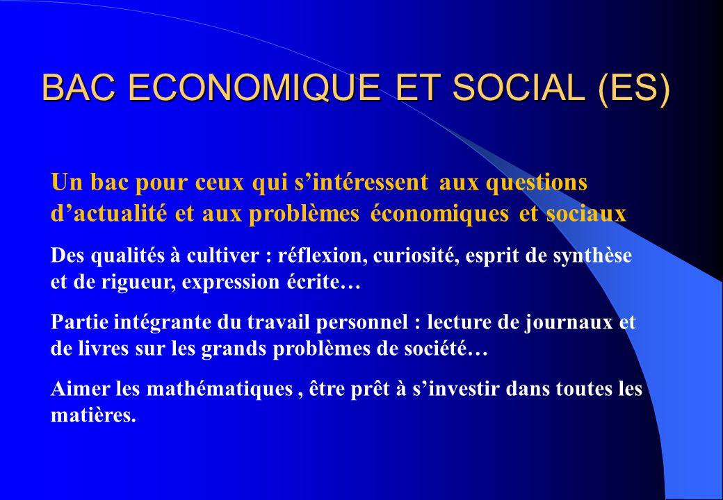 BAC ECONOMIQUE ET SOCIAL (ES) Un bac pour ceux qui s'intéressent aux questions d'actualité et aux problèmes économiques et sociaux Des qualités à cult
