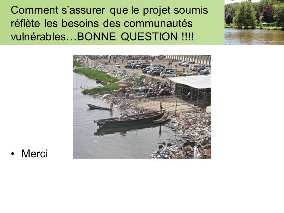 Comment s'assurer que le projet soumis réflète les besoins des communautés vulnérables…BONNE QUESTION !!!.