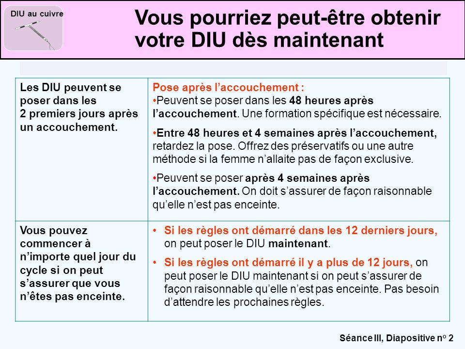 Séance III, Diapositive n o 3 DIU au cuivre Les DIU peuvent se poser en cas d'allaitement exclusif ou quasi exclusif moins de 6 mois après la naissance.