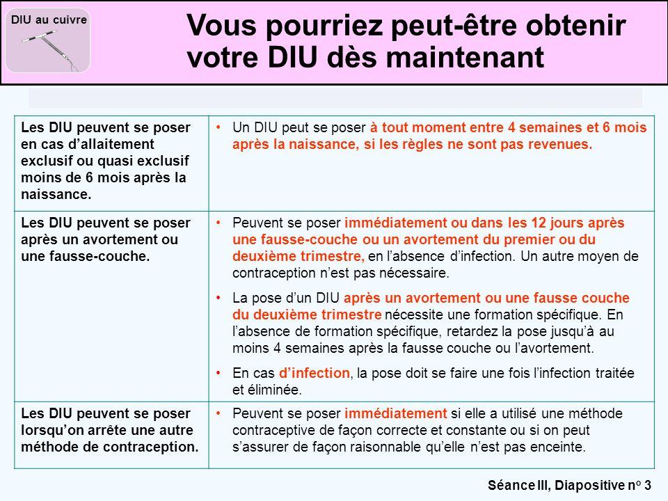 Séance III, Diapositive n o 3 DIU au cuivre Les DIU peuvent se poser en cas d'allaitement exclusif ou quasi exclusif moins de 6 mois après la naissanc