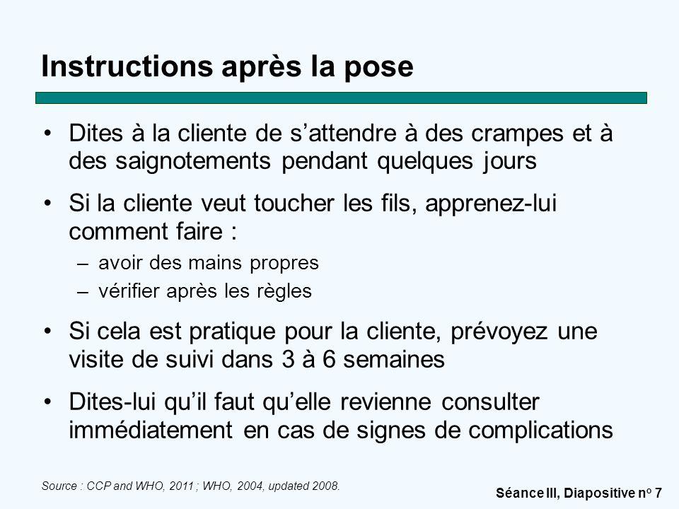 Séance III, Diapositive n o 7 Instructions après la pose Dites à la cliente de s'attendre à des crampes et à des saignotements pendant quelques jours