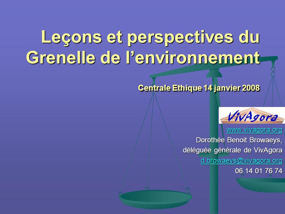 Leçons et perspectives du Grenelle de l'environnement Centrale Ethique 14 janvier 2008 www.vivagora.org Dorothée Benoit Browaeys, déléguée générale de