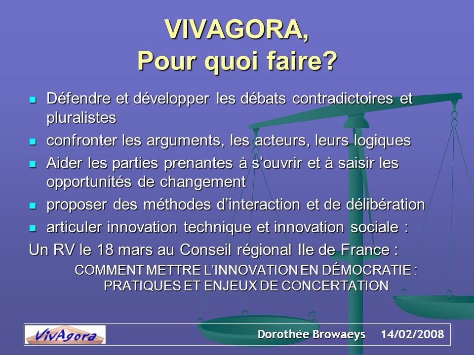 Dorothée Browaeys 14/02/2008 VIVAGORA, Pour quoi faire? Défendre et développer les débats contradictoires et pluralistes Défendre et développer les dé