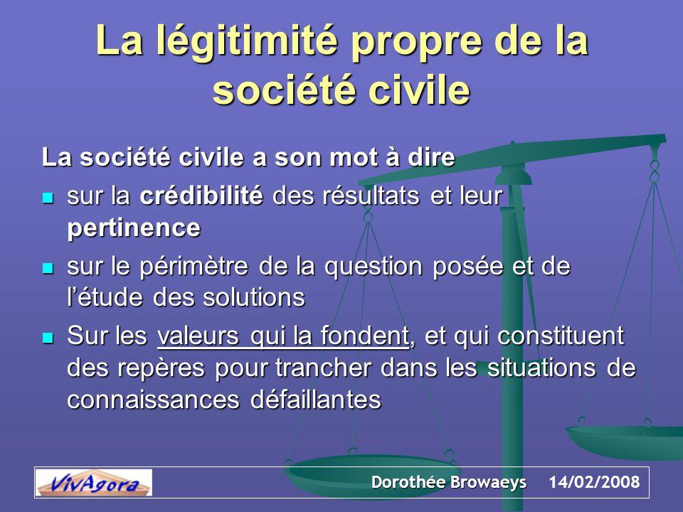 Dorothée Browaeys 14/02/2008 La légitimité propre de la société civile La société civile a son mot à dire sur la crédibilité des résultats et leur per