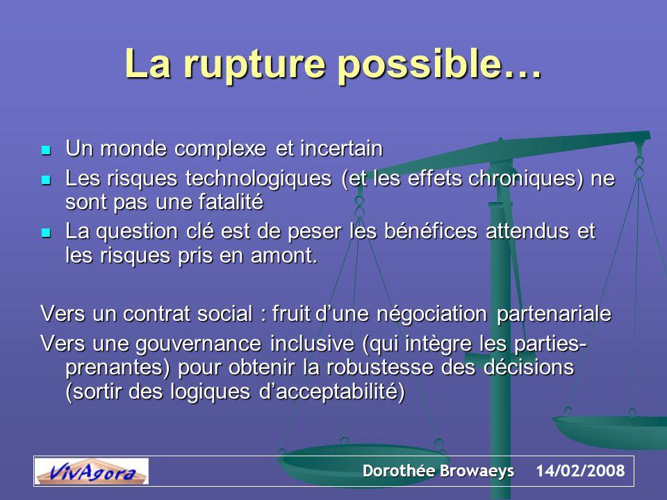 Dorothée Browaeys 14/02/2008 La rupture possible… Un monde complexe et incertain Un monde complexe et incertain Les risques technologiques (et les eff