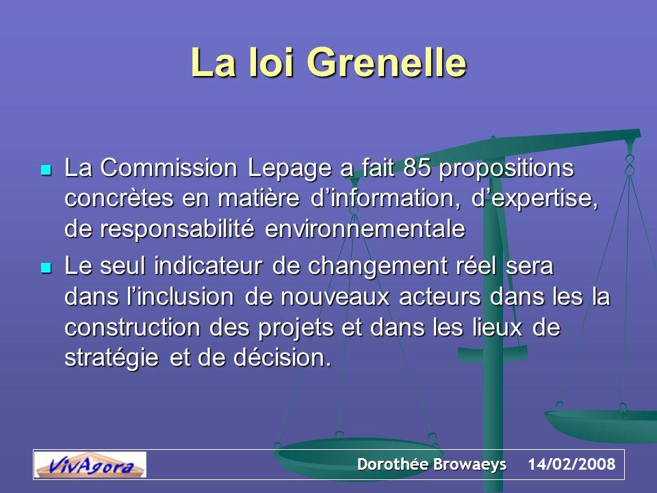 Dorothée Browaeys 14/02/2008 La loi Grenelle La Commission Lepage a fait 85 propositions concrètes en matière d'information, d'expertise, de responsab