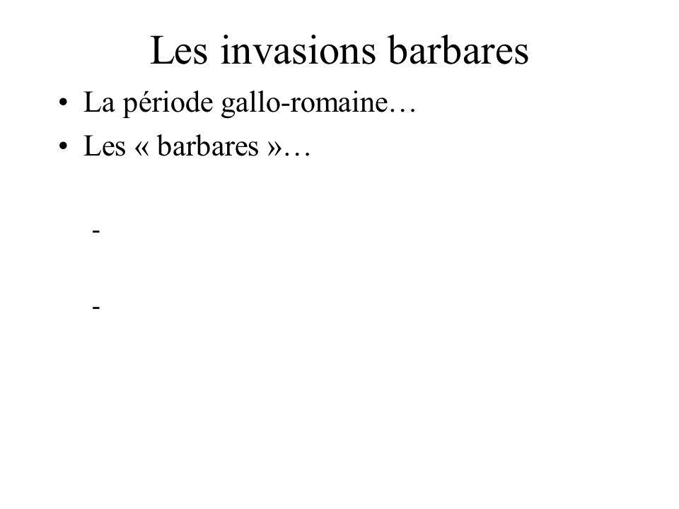 Les invasions barbares La période gallo-romaine… Les « barbares »… - -