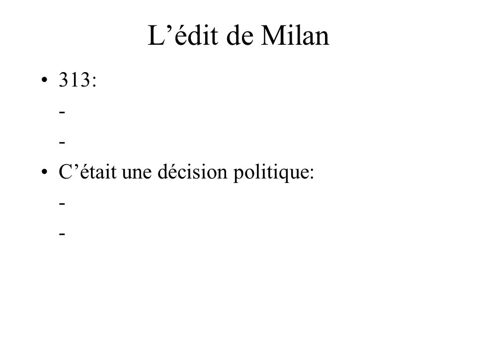 L'édit de Milan 313: - - C'était une décision politique: - -