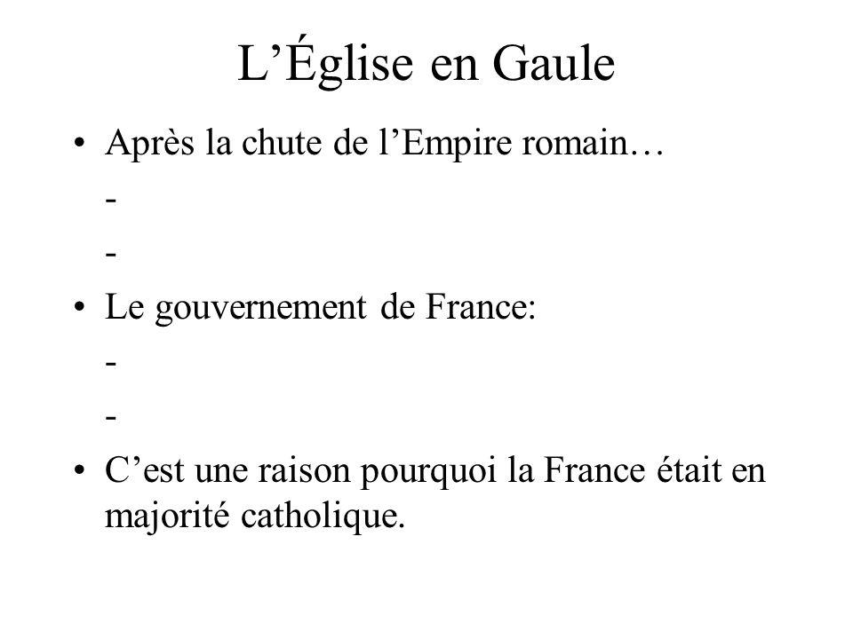 L'Église en Gaule Après la chute de l'Empire romain… - - Le gouvernement de France: - - C'est une raison pourquoi la France était en majorité catholique.