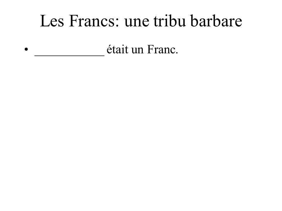 Les Francs: une tribu barbare ___________ était un Franc.