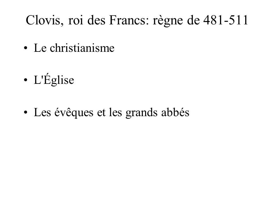 Clovis, roi des Francs: règne de 481-511 Le christianisme L Église Les évêques et les grands abbés