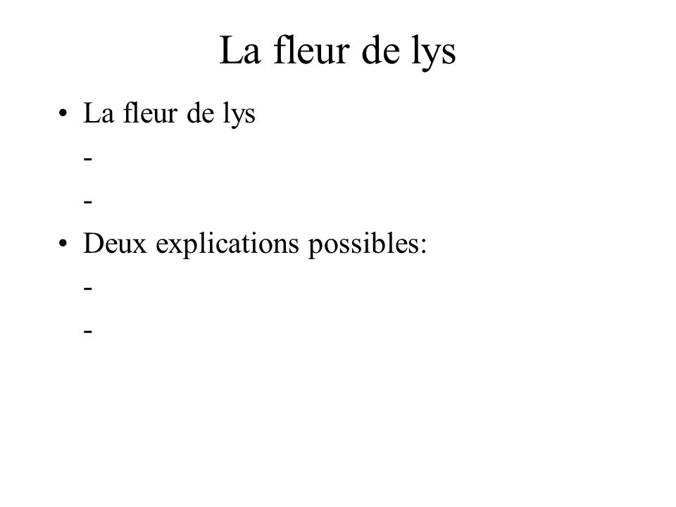 La fleur de lys - - Deux explications possibles: - -