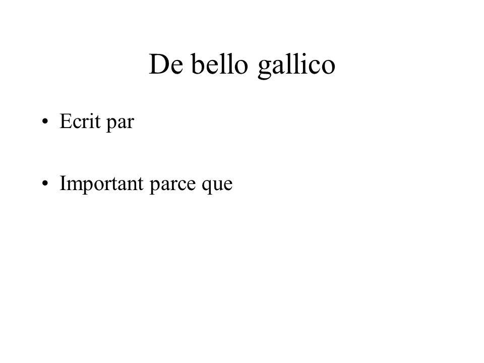 De bello gallico Ecrit par Important parce que