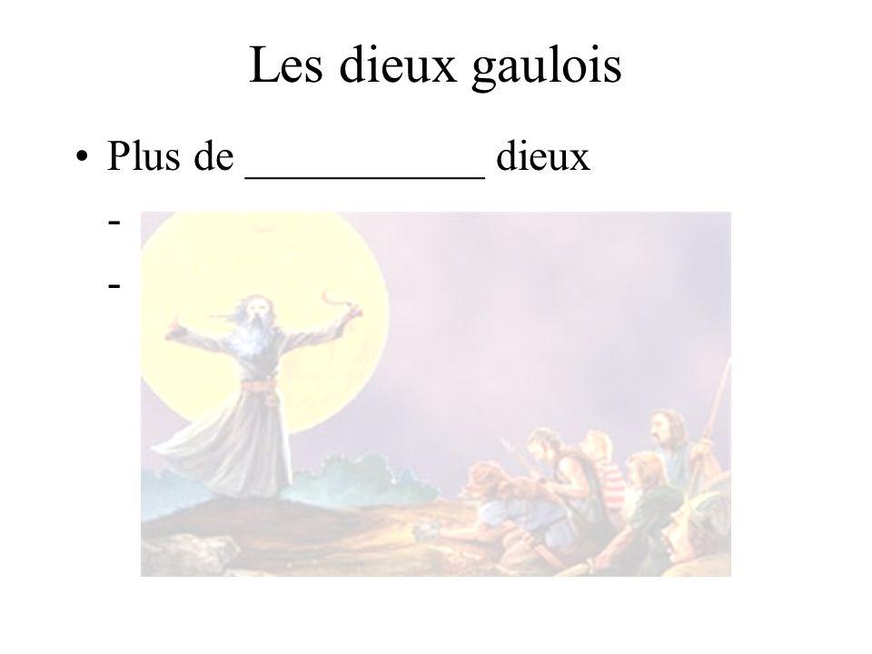 Les dieux gaulois Plus de ___________ dieux - -